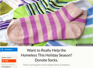 Want to really help the homeless this holiday season? Donate Socks. A very nice article by Michelle Woo of Reddit's Upvoted about The Joy of Sox, a nonprofit that provides joy to the homeless by giving them new socks.
