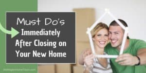 Must Do's Immediately After Closing on Your New Home