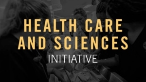 Health Care and Sciences Initiative