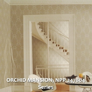 ORCHID MANSION, NPP 247804 Series