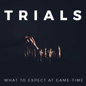 Trials: What to Expect at Game-Time