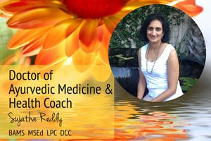 Ayurvedic Health Coach and Doctor of Ayurveda Sujatha Reddy