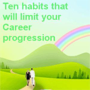 Ten habits that will limit your Career progression