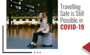 Travelling Safe is Still Possible in COVID-19 (1)-min