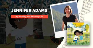 My Writing and Reading Life with Jennifer Adams Author of I Am a Kindness Hero