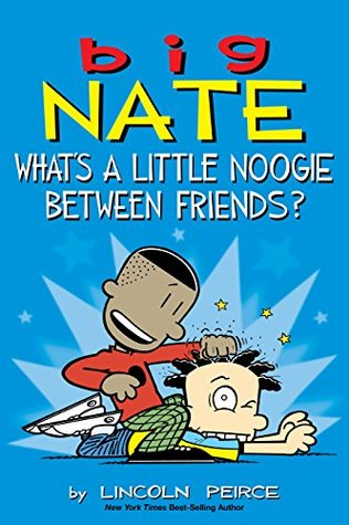 Big Nate- What's a Little Noogie Between Friends?