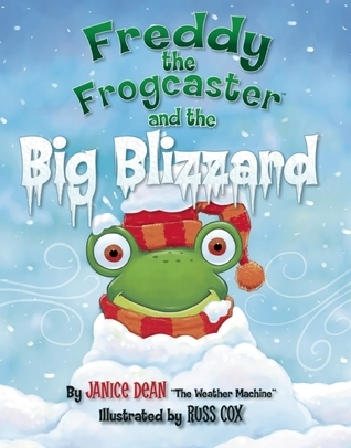 Freddy the Frogcaster and the Big Blizzard By Janice Dean