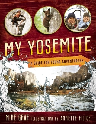My Yosemite- A Guide for Young Adventurers By Mike Graf