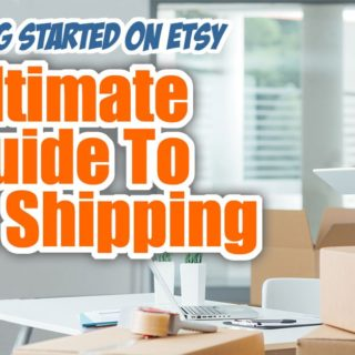 Ultimate Guide To Etsy Shipping - Getting Started On Etsy