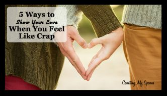 5 ways to show your love even when you feel like crap