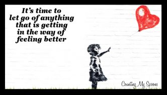 It's time to let go of anything that is getting in the way of you feeling better