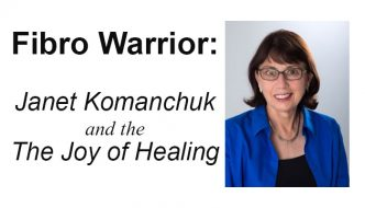 Fibro Warrior: Janet Komanchuk and the Joy of Healing