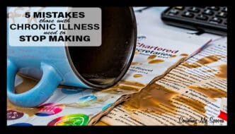 5 mistakes people with chronic illness need to stop making