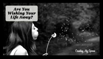Are you wishing life away? (image of girl making wish while blowing on a dandelion)