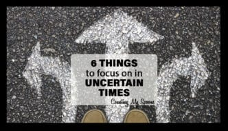 6 things I focus on during uncertain times