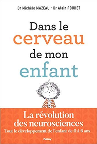 Dans le cerveau de mon enfant : la révolution des neurosciences - Tout le développement de l'enfant de 0 à 6 ans