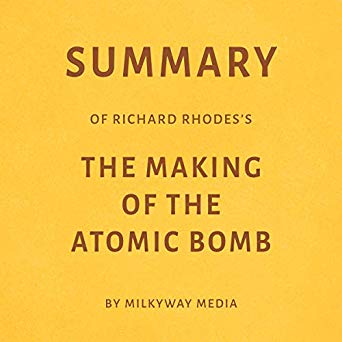 The Making of the Atomic Bomb Audiobook Summary