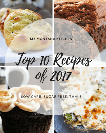 My Montana Kitchen Top 10 Recipes 2017 #trimhealthymama #thm #lowcarb #sugarfree