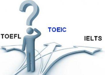 Tôi nên chọn TOEFL, TOEIC hay IELTS?
