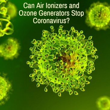 Can Air Ionizers and Ozone Generators Stop Viruses?