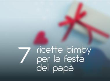7 ricette Bimby per la festa del Papà