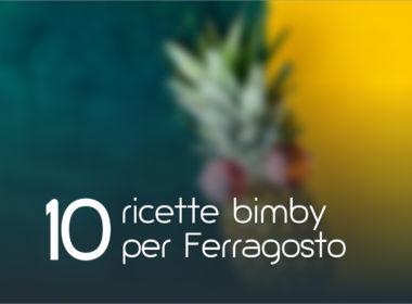 10 Ricette Bimby per Ferragosto