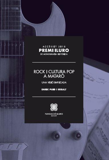 81. Rock I Cultura Pop A Mataró. Una Visió Implicada (Accèssit Premi Iluro 2015) - PREMI ILURO