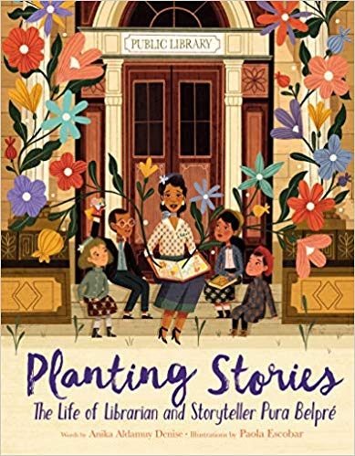 Planting Stories- The Life of Librarian and Storyteller Pura Belpre