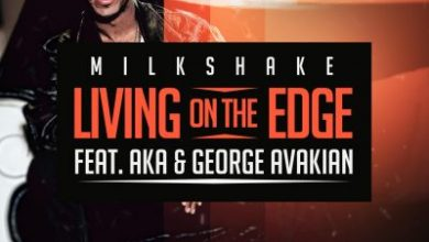 Photo of DJ Milkshake ft AKA & George Avakian – Living on the Edge
