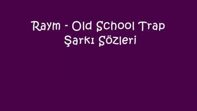 Photo of Raym – Old School Trap Şarkı Sözleri
