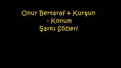 Photo of Onur Bertaraf & Kurşun – Konum Şarkı Sözleri
