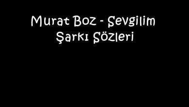 Photo of Murat Boz – Sevgilim Şarkı Sözleri