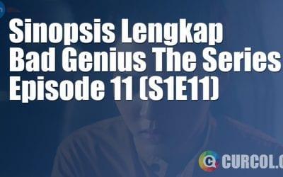 Sinopsis Bad Genius The Series Episode 11 (S1E11) (2020)