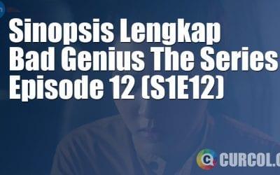 Sinopsis Bad Genius The Series Episode 12 (S1E12) (2020) *TAMAT*