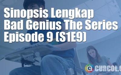 Sinopsis Bad Genius The Series Episode 9 (S1E9) (2020)