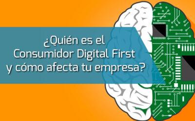 ¿Quién es el Consumidor Digital First y cómo afecta tu empresa?