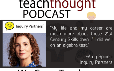 The TeachThought Podcast Ep. 29 Let's Increase The Use Of #Inquiry In Our Schools