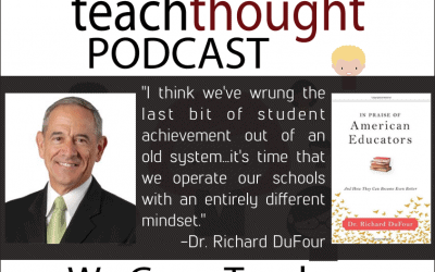 The TeachThought Podcast Ep. 35 Growing Better Professional Learning Communities With Dr. Richard DuFour (Part 2 Of 2)