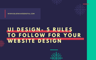 UI Design – 5 Rules to Follow on Your Website's Design