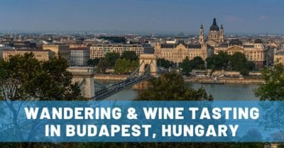 Wandering & Wine Tasting in Budapest: A Memorable First Visit
