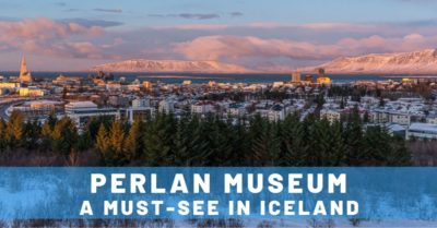 Why Perlan is the Must-See Museum in Reykjavik