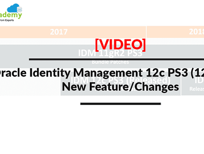 [Video] Oracle Identity Management 12c PS3 (12.2.1.3.0): New Feature/Changes