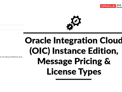 Oracle Integration Cloud (OIC) Instance Edition, Message Pricing, and License Types