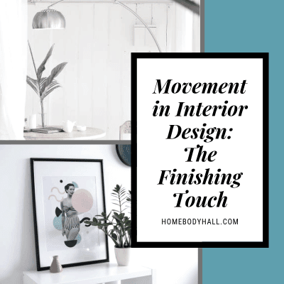 Movement in Interior Design: The Finishing Touch