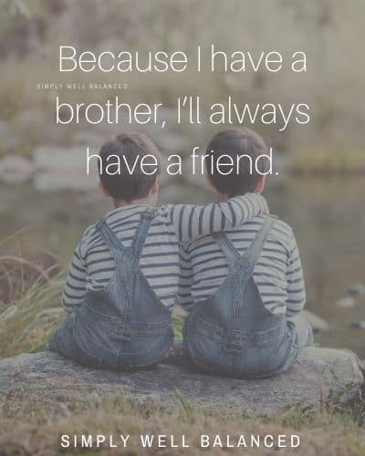 "Brother Best Friend Quotes | ""Because I have a brother, I'll always have a friend."""