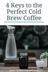 photo of cold brew coffee in a mason jar text says 4 keys to the perfect cold brew coffee