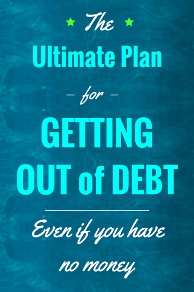 How to Get Out of Debt- The Ultimate Plan for Getting Out of Debt Even if You Have No Money