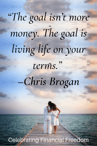 The goal isn't more money, The goal is living life on your terms -Chris Brogan