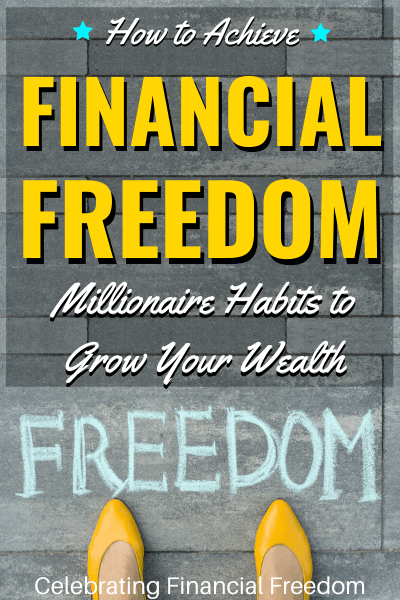 How to Achieve Financial Freedom- Millionaire Habits to Grow Your Wealth