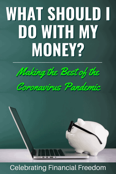 What Should I Do with My Money? Making the Best of the Coronavirus COVID-19 Pandemic